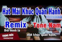 Xem Karaoke Hát Mãi Khúc Quân Hành Remix Tone Nam Nhạc Sống | Trọng Hiếu