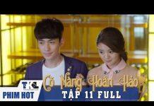 Xem CÔ NÀNG HOÀN HẢO – Tập 11 | Phim Trung Quốc Lồng Tiếng Cực Hay