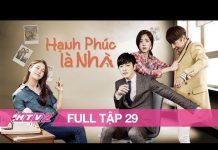 Xem HẠNH PHÚC LÀ NHÀ – Tập 29 – FULL | Phim Hàn Quốc Hay