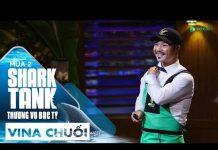 Xem Startup Vina Chuối Được Cá Mập Đồng Cảm   Shark Tank Việt Nam Mùa 2   Thương Vụ Bạc Tỷ