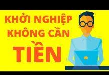 Xem Khởi Nghiệp Không Cần Tiền – Tư vấn Kinh Doanh Online Miễn Phí #11