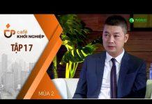 Xem CEO Quang Cường Và Bí Quyết Tăng Rào Cản Cạnh Tranh  | Café Khởi Nghiệp Tập 17 | Mùa 2 [Official]