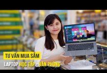 Xem Tư vấn mua sắm : Chọn mua Laptop học tập – văn phòng
