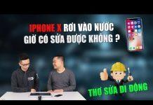 Xem Thợ sửa di động 76: iPhone X bị rơi vào nước không được bảo hành thì có sửa được không