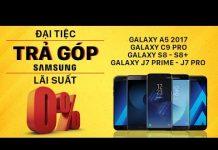 Xem Đại Tiệc Trả Góp 0% Samsung tại Di Động Việt