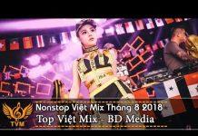 Xem Nonstop Việt Mix 2018 – Liên Khúc Nhac Trẻ Remix Hay Nhất Tháng 8 – Giả Vờ Thương Anh Được Không