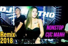 Xem Liên Khúc Nhạc Trẻ Remix Hay Nhất Tháng 8 2018   Lk Nhạc Trẻ 2018 – NHẠC DJ REMIX CỰC MẠNH – NONSTOP