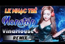 Xem NONSTOP REMIX NHẠC SÀN CỰC MẠNH 2018 – NHẠC DJ REMIX 2018 – LK NHẠC TRẺ REMIX HAY MỚI NHẤT 2018