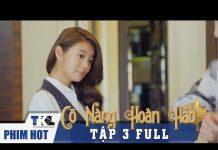 Xem CÔ NÀNG HOÀN HẢO – Tập 3 | Phim Trung Quốc Lồng Tiếng Cực Hay