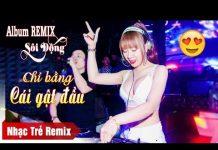 Xem Liên Khúc Chỉ Bằng Cái Gật Đầu Remix – Lk Nhạc Trẻ Remix 2018 l Việt Mix 2018 Gái Xinh Quẩy Cực Xung