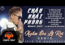 Xem Liên Khúc Nhạc Trẻ Remix Hay Nhất 2018 – Châu Khải Phong