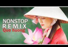 Xem Liên Khúc NHẠC TRỮ TÌNH QUÊ HƯƠNG Remix Chọn Lọc – Nhạc Miền Tây Nam Bộ – Nonstop Remix (50 Ca Khúc)