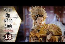 Xem Diên Hy Công Lược – Tập 18 (Lồng Tiếng) | Phim Bộ Trung Quốc Hay Nhất 2018 (17H, thứ 2-6 trên HTV7)