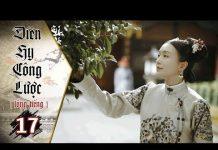 Xem Diên Hy Công Lược – Tập 17 (Lồng Tiếng) | Phim Bộ Trung Quốc Hay Nhất 2018 (17H, thứ 2-6 trên HTV7)