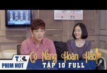 Xem CÔ NÀNG HOÀN HẢO – Tập 10 | Phim Trung Quốc Lồng Tiếng Cực Hay
