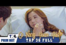 Xem CÔ NÀNG HOÀN HẢO – Tập 36(Tập cuối) | Phim Trung Quốc Lồng Tiếng Cực Hay