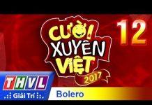 Xem THVL | Cười xuyên Việt 2017 – Tập 12: Bảng triển vọng – Chủ đề Bolero