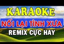 Xem Karaoke Nhạc Sống – Nối Lại Tình Xưa Remix Karaoke – Beat Cực Hay