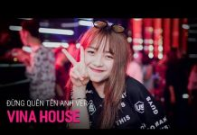 Xem NONSTOP Vinahouse 2018   Đừng Quên Tên Anh Remix Ver 2 – DJ Thành Long Aka   Nhạc DJ 2018