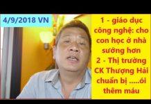 131, 3/9/2018 US: 1) Giáo dục công nghệ… 2) TTCK Thượng Hải chuẩn bị ói máu thêm