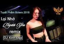Xem LK Nhạc Trữ Tình Remix 2018 – Tuyệt Phẩm Nhạc Vàng Remix Hay Nhất | Bolero Trữ Tình Remix