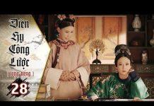 Xem Diên Hy Công Lược – Tập 28 (Lồng Tiếng) | Phim Bộ Trung Quốc Hay Nhất 2018 (17H, thứ 2-6 trên HTV7)