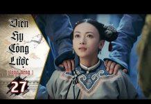 Xem Diên Hy Công Lược – Tập 27 (Lồng Tiếng) | Phim Bộ Trung Quốc Hay Nhất 2018 (17H, thứ 2-6 trên HTV7)