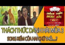 Xem Thách Thức Danh Hài Mùa 3 Tập 7 HD: Song Kiếm Của Hai Chú Thỏ…..?