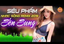 Xem Siêu Phẩm Sến Nhảy Remix 2019 – Nhạc Sống DJ Remix Bốc Lửa 2019 – Nonstop Remix Sến Sung