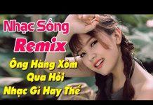 Xem Nhạc Sống Mới 2018 – Liên Khúc Nhạc Sống Thôn Quên Remix | Ngất Ngây Đứa Hàng Xóm