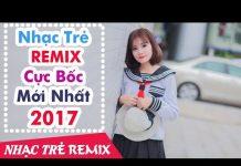 Xem Nhạc Trẻ Remix Mới Hay Nhất 2017 | Nonstop – Việt Mix 2017 | Nhạc Remix Tuyển Chọn #31