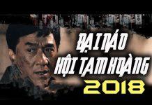 Xem ĐẠI NÁO HỘI TAM HOÀNG – Phim Hành Động THÀNH LONG Đạo Diễn 2018 – Phim Băng Đảng Xã Hội Đen