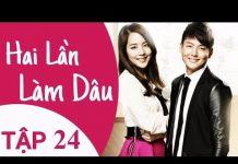 Xem Phim Hàn Quốc Hay Nhất | Hai Lần Làm Dâu Tập 24 – Lồng Tiếng HD