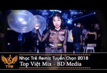 Xem Nhạc Trẻ Remix 2018 – Liên Khúc Nhạc Trẻ Remix Hay Nhất Tháng 9 – Nonstop Việt Mix | Top Việt Mix