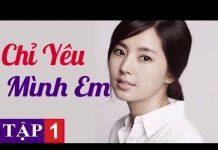 Xem Phim Hàn Quốc Lồng Tiếng | Chỉ Yêu Mình Em Tập 1