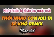 Xem Nhạc chế Remix | Thôi Nhau Con Hai Ta Sẽ Khổ | Cha mẹ đừng ly hôn