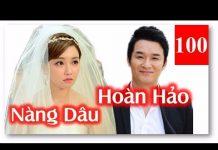 Xem Phim Hàn Quốc Lồng Tiếng | Nàng Dâu Hoàn Hảo Tập 100