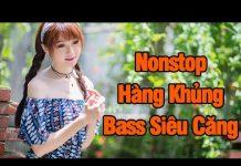 Xem Liên Khúc Nhạc Trẻ Remix Hay Nhất 2017 Nonstop Việt Mix – LK Nhạc Trẻ Remix Hay Nhất 2017