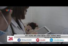 Rút ngắn thời gian thủ tục cho bệnh nhân nhờ công nghệ  | VTV24