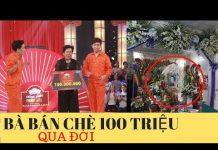 """Xem """"Bà Bán Chè 100 Triệu"""" Thách Thức Danh Hài Đột Ngột Qua Đ/ời"""