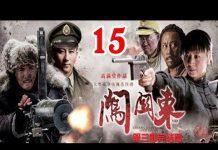 Xem Phim Bộ Trung Quốc Hay Nhất | Sấm Quan Đông – Tập 15 ( Thuyết Minh ) – Phim Hay 2018