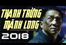Xem THANH TRỪNG MÃNH LONG – Phim Hành Động THÀNH LONG Đạo Diễn 2018 – Phim Băng Đảng Xã Hội Đen