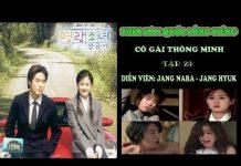 Xem Phim Hàn Quốc Lồng Tiếng இ Cô Gái Thông Minh Tập 23 இ Jang Nara