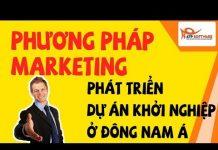 Xem Phương pháp marketing giúp phát triển dự án khởi nghiệp ở Đông Nam Á | Học kinh doanh online 2018