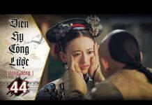 Xem Diên Hy Công Lược – Tập 44 (Lồng Tiếng)   Phim Bộ Trung Quốc Hay Nhất 2018 (17H, thứ 2-6 trên HTV7)