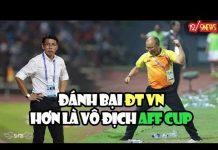 Xem 1 Lần Nữa HLV Malaysia 'không biết xấu hổ' thách thức ĐT Việt Nam tại AFF Cup 2018
