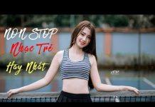 Xem Lk Nhạc Trẻ Việt Mix Hay 2018 – Những Ca Khúc Nhạc Trẻ Tâm Trạng Hay Nhất 2018 – Nonstop Việt Mix