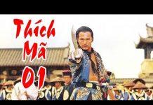 Xem Thích Mã – Tập 1 | Phim Bộ Kiếm Hiệp Trung Quốc Hay Nhất – Thuyết Minh