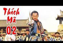 Xem Thích Mã – Tập 2 | Phim Bộ Kiếm Hiệp Trung Quốc Hay Nhất – Thuyết Minh