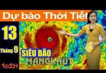 Xem Dự Báo Thời Tiết Ngày 13/9 : Siêu Bão MangKhut Đang Áp Sát Biển Đông Với Tốc Độ Kinh Hoàng